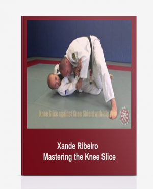 Xande Ribeiro – Mastering the Knee Slice
