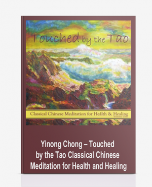 Yinong Chong – Touched by the Tao: Classical Chinese Meditation for Health and Healing
