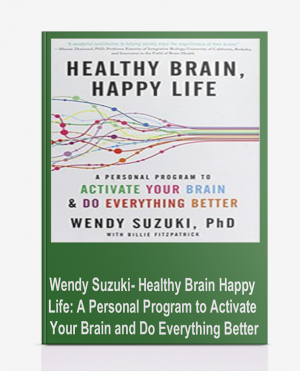 Wendy Suzuki- Healthy Brain Happy Life: A Personal Program to Activate Your Brain and Do Everything Better