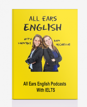 All Ears English Podcasts – With IELTS