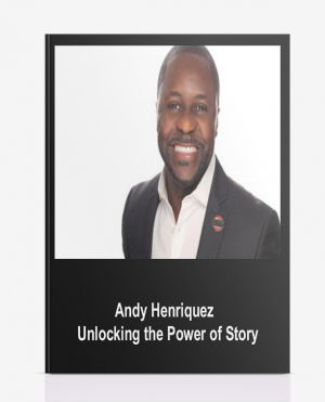 Andy Henriquez – Unlocking the Power of Story
