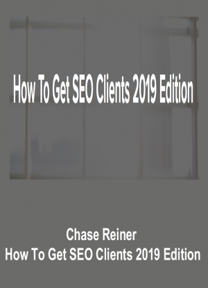 Chase Reiner – How To Get SEO Clients 2019 Edition