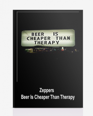 Zeppers – Beer Is Cheaper Than Therapy