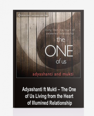 Adyashanti ft Mukti – The One of Us: Living from the Heart of Illumined Relationship
