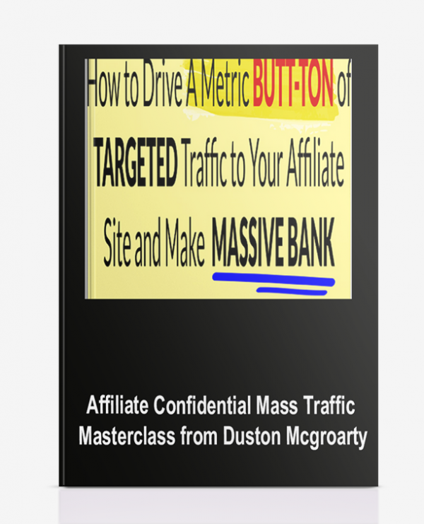 Affiliate Confidential Mass Traffic Masterclass from Duston Mcgroarty