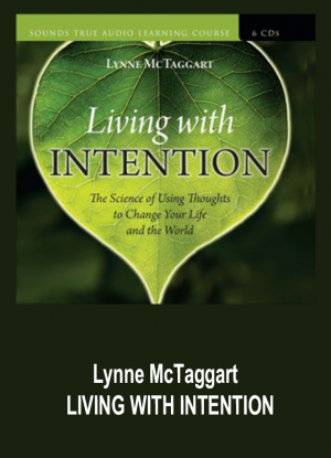 Lynne McTaggart – LIVING WITH INTENTION