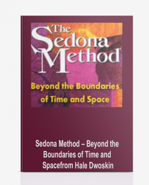 Sedona Method – Beyond the Boundaries of Time and Space from Hale Dwoskin