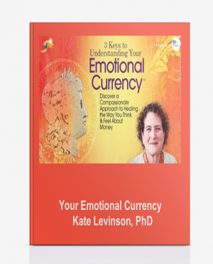 Your Emotional Currency – Kate Levinson, PhD